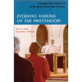 Evolving Visions Of The Priesthood: Changes from Vatican II to the Turn of the New Century